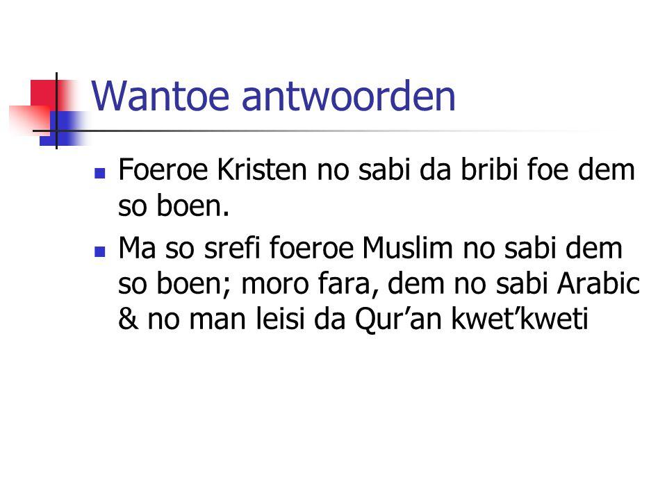 Wantoe antwoorden Foeroe Kristen no sabi da bribi foe dem so boen.