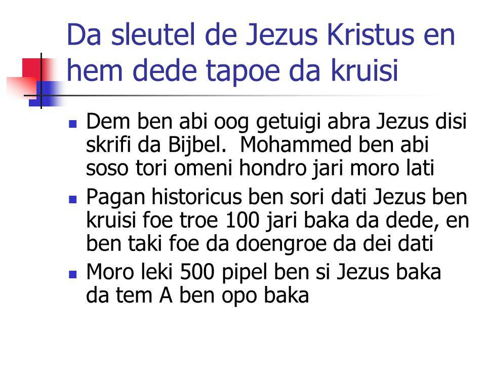 Da sleutel de Jezus Kristus en hem dede tapoe da kruisi Dem ben abi oog getuigi abra Jezus disi skrifi da Bijbel.