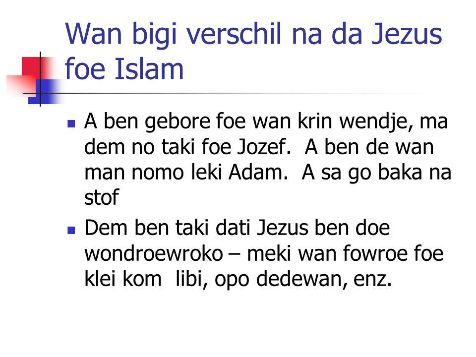 Wan bigi verschil na da Jezus foe Islam A ben gebore foe wan krin wendje, ma dem no taki foe Jozef.