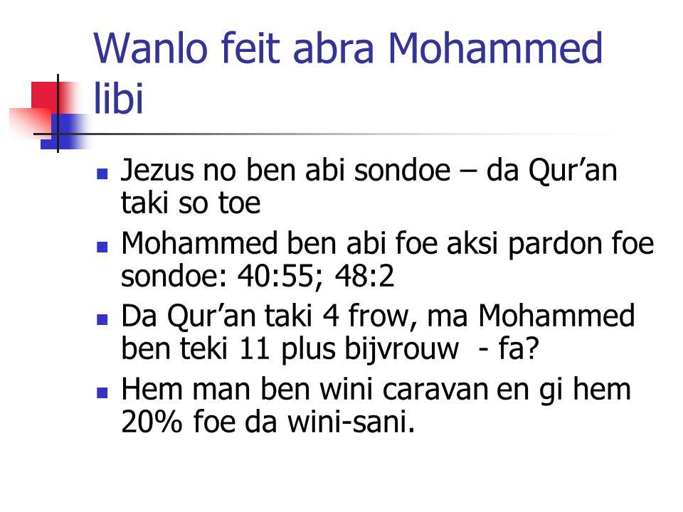 Wanlo feit abra Mohammed libi Jezus no ben abi sondoe – da Qur'an taki so toe Mohammed ben abi foe aksi pardon foe sondoe: 40:55; 48:2 Da Qur'an taki 4 frow, ma Mohammed ben teki 11 plus bijvrouw - fa.