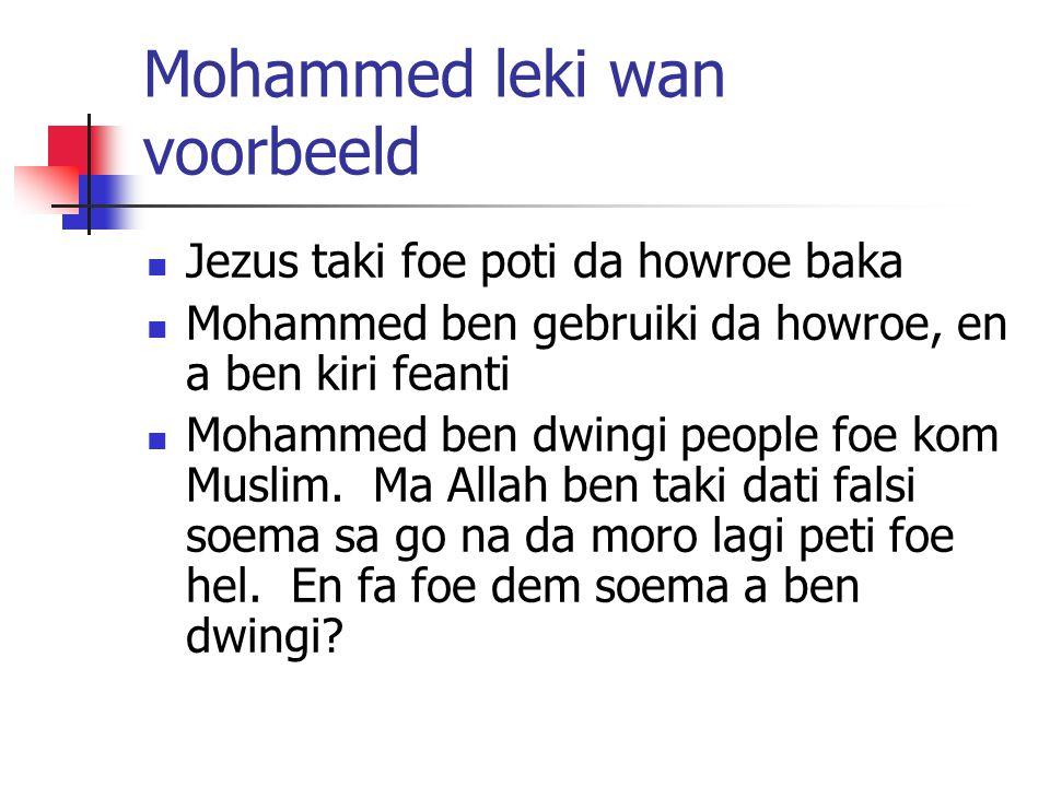 Mohammed leki wan voorbeeld Jezus taki foe poti da howroe baka Mohammed ben gebruiki da howroe, en a ben kiri feanti Mohammed ben dwingi people foe kom Muslim.