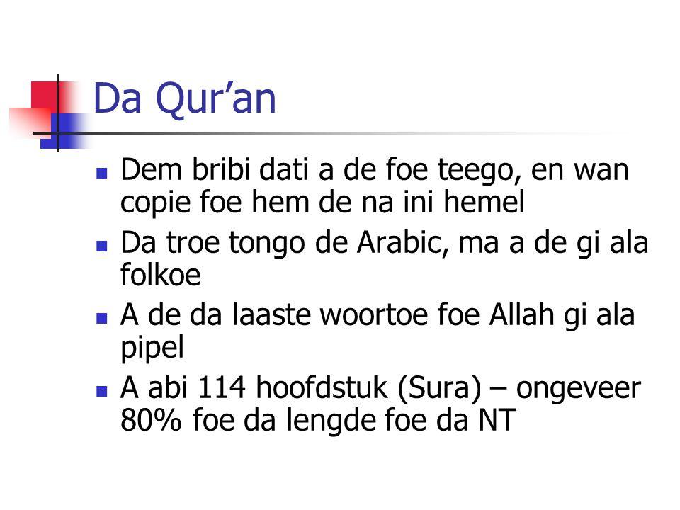 Da Qur'an Dem bribi dati a de foe teego, en wan copie foe hem de na ini hemel Da troe tongo de Arabic, ma a de gi ala folkoe A de da laaste woortoe foe Allah gi ala pipel A abi 114 hoofdstuk (Sura) – ongeveer 80% foe da lengde foe da NT