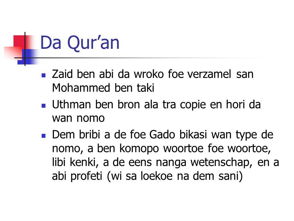 Da Qur'an Zaid ben abi da wroko foe verzamel san Mohammed ben taki Uthman ben bron ala tra copie en hori da wan nomo Dem bribi a de foe Gado bikasi wan type de nomo, a ben komopo woortoe foe woortoe, libi kenki, a de eens nanga wetenschap, en a abi profeti (wi sa loekoe na dem sani)