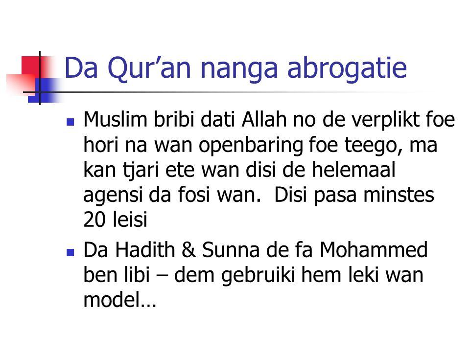 Da Qur'an nanga abrogatie Muslim bribi dati Allah no de verplikt foe hori na wan openbaring foe teego, ma kan tjari ete wan disi de helemaal agensi da fosi wan.