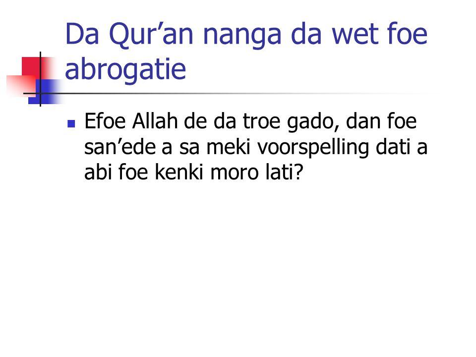 Da Qur'an nanga da wet foe abrogatie Efoe Allah de da troe gado, dan foe san'ede a sa meki voorspelling dati a abi foe kenki moro lati