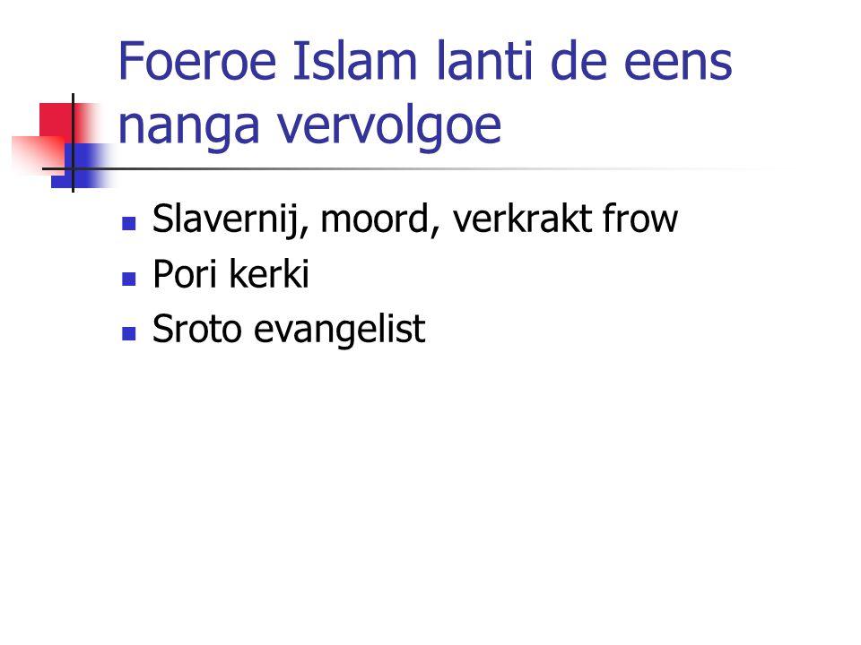 Foeroe Islam lanti de eens nanga vervolgoe Slavernij, moord, verkrakt frow Pori kerki Sroto evangelist