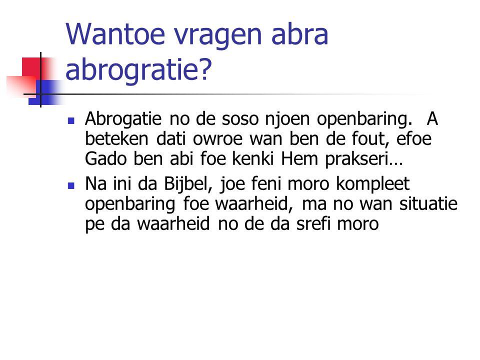 Wantoe vragen abra abrogratie. Abrogatie no de soso njoen openbaring.
