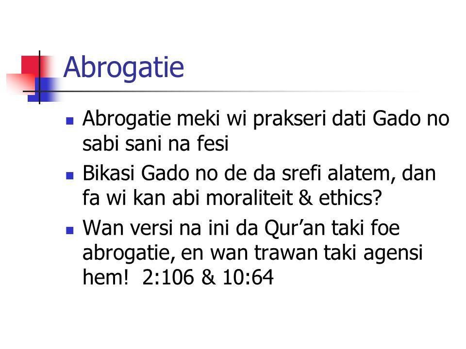 Abrogatie Abrogatie meki wi prakseri dati Gado no sabi sani na fesi Bikasi Gado no de da srefi alatem, dan fa wi kan abi moraliteit & ethics.