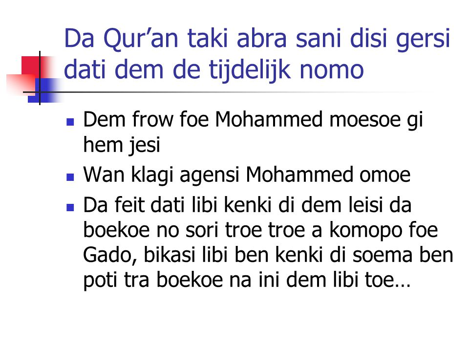 Da Qur'an taki abra sani disi gersi dati dem de tijdelijk nomo Dem frow foe Mohammed moesoe gi hem jesi Wan klagi agensi Mohammed omoe Da feit dati libi kenki di dem leisi da boekoe no sori troe troe a komopo foe Gado, bikasi libi ben kenki di soema ben poti tra boekoe na ini dem libi toe…