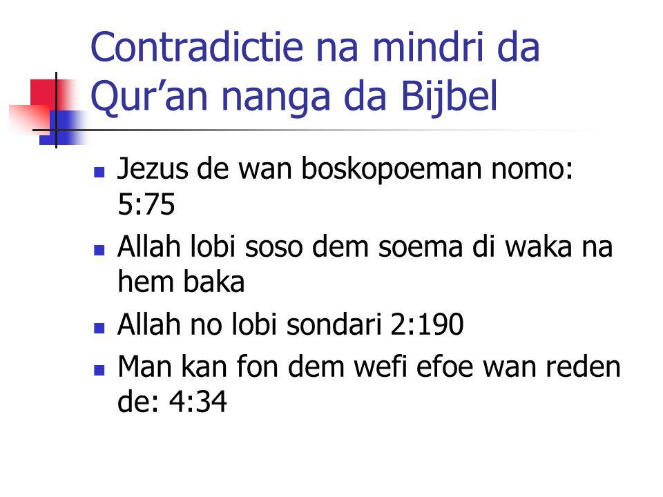 Contradictie na mindri da Qur'an nanga da Bijbel Jezus de wan boskopoeman nomo: 5:75 Allah lobi soso dem soema di waka na hem baka Allah no lobi sondari 2:190 Man kan fon dem wefi efoe wan reden de: 4:34