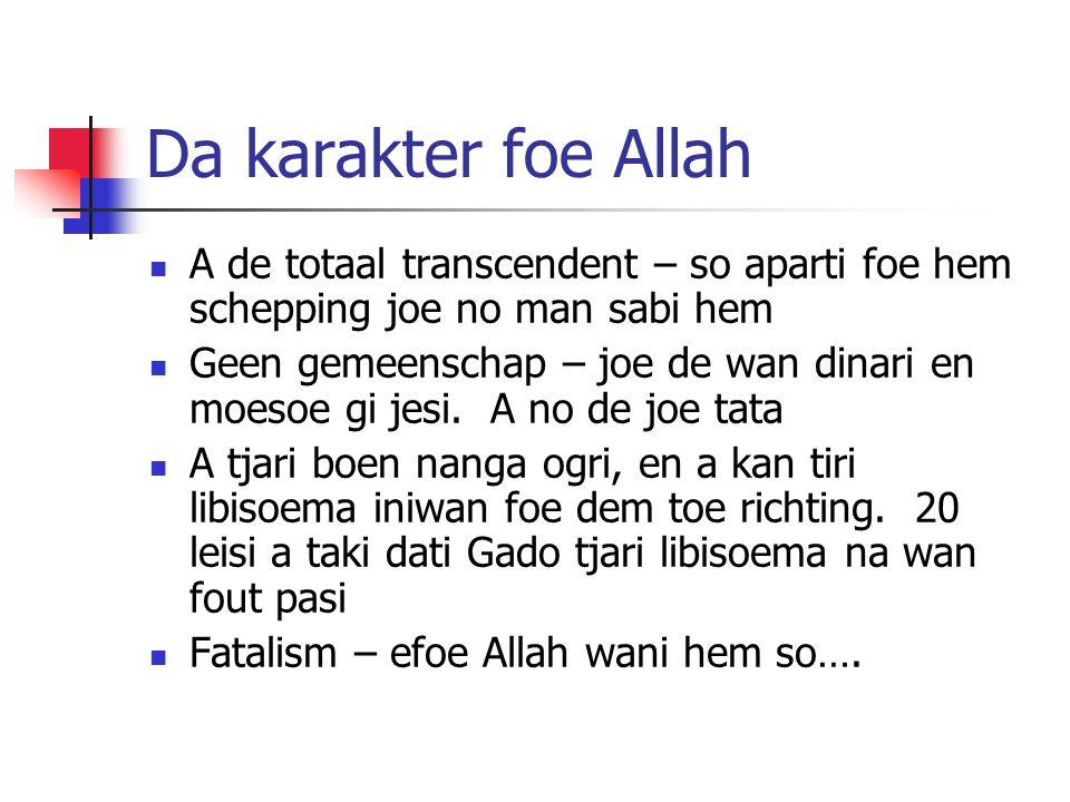 Da karakter foe Allah A de totaal transcendent – so aparti foe hem schepping joe no man sabi hem Geen gemeenschap – joe de wan dinari en moesoe gi jesi.