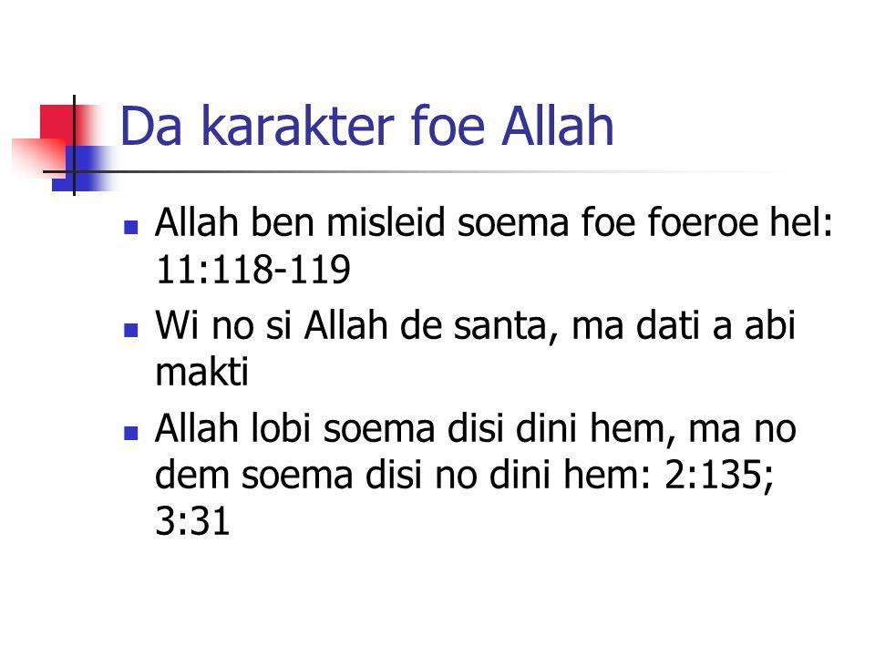 Da karakter foe Allah Allah ben misleid soema foe foeroe hel: 11:118-119 Wi no si Allah de santa, ma dati a abi makti Allah lobi soema disi dini hem, ma no dem soema disi no dini hem: 2:135; 3:31