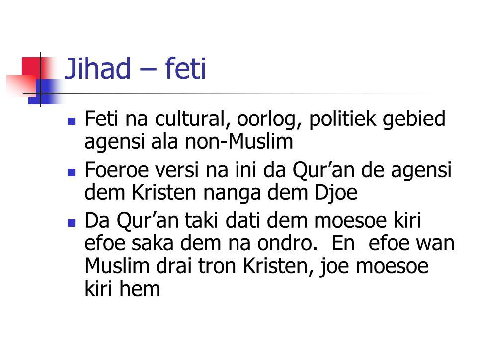 Jihad – feti Feti na cultural, oorlog, politiek gebied agensi ala non-Muslim Foeroe versi na ini da Qur'an de agensi dem Kristen nanga dem Djoe Da Qur'an taki dati dem moesoe kiri efoe saka dem na ondro.