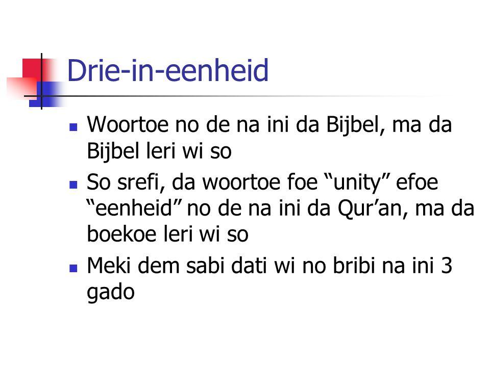 Drie-in-eenheid Woortoe no de na ini da Bijbel, ma da Bijbel leri wi so So srefi, da woortoe foe unity efoe eenheid no de na ini da Qur'an, ma da boekoe leri wi so Meki dem sabi dati wi no bribi na ini 3 gado