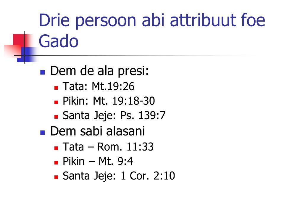 Drie persoon abi attribuut foe Gado Dem de ala presi: Tata: Mt.19:26 Pikin: Mt.