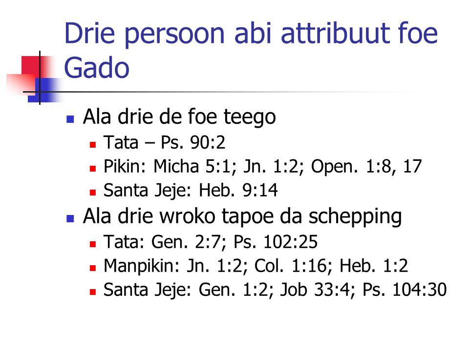 Drie persoon abi attribuut foe Gado Ala drie de foe teego Tata – Ps.