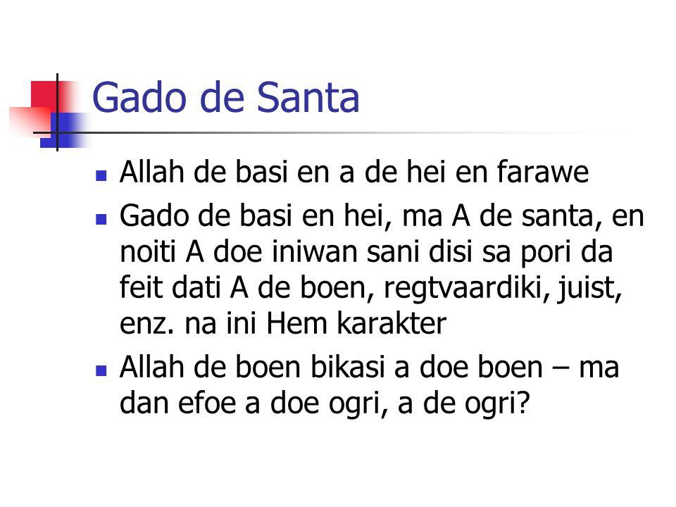 Gado de Santa Allah de basi en a de hei en farawe Gado de basi en hei, ma A de santa, en noiti A doe iniwan sani disi sa pori da feit dati A de boen, regtvaardiki, juist, enz.