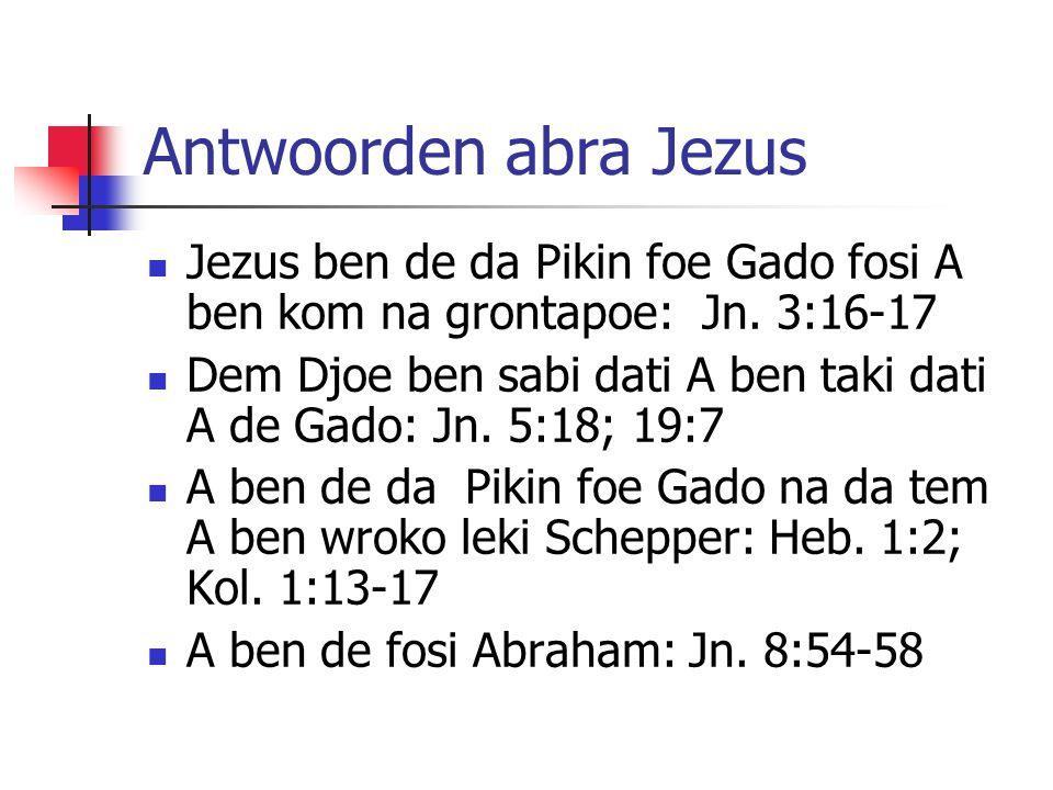 Antwoorden abra Jezus Jezus ben de da Pikin foe Gado fosi A ben kom na grontapoe: Jn.