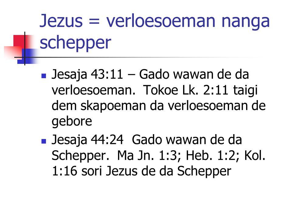 Jezus = verloesoeman nanga schepper Jesaja 43:11 – Gado wawan de da verloesoeman.