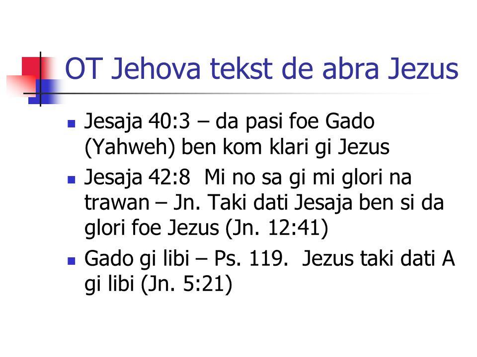 OT Jehova tekst de abra Jezus Jesaja 40:3 – da pasi foe Gado (Yahweh) ben kom klari gi Jezus Jesaja 42:8 Mi no sa gi mi glori na trawan – Jn.