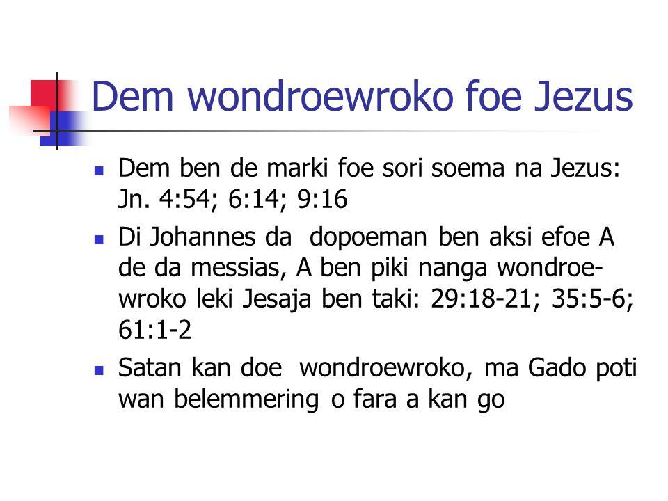 Dem wondroewroko foe Jezus Dem ben de marki foe sori soema na Jezus: Jn.