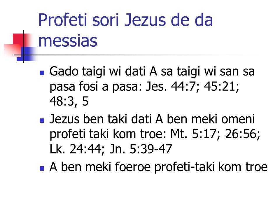 Profeti sori Jezus de da messias Gado taigi wi dati A sa taigi wi san sa pasa fosi a pasa: Jes.