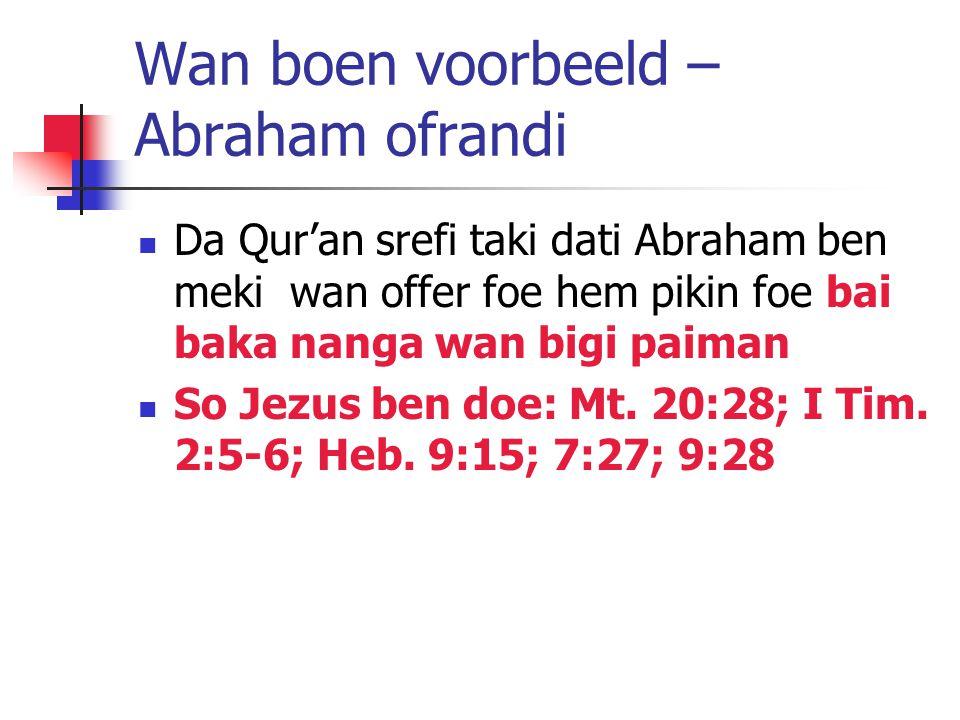 Wan boen voorbeeld – Abraham ofrandi Da Qur'an srefi taki dati Abraham ben meki wan offer foe hem pikin foe bai baka nanga wan bigi paiman So Jezus ben doe: Mt.