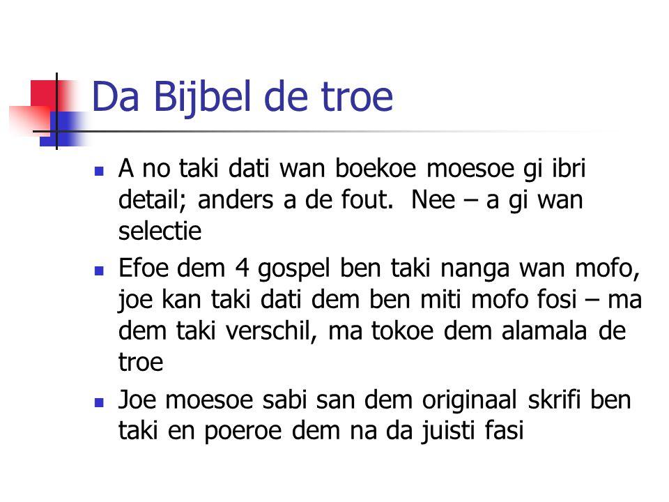 Da Bijbel de troe A no taki dati wan boekoe moesoe gi ibri detail; anders a de fout.