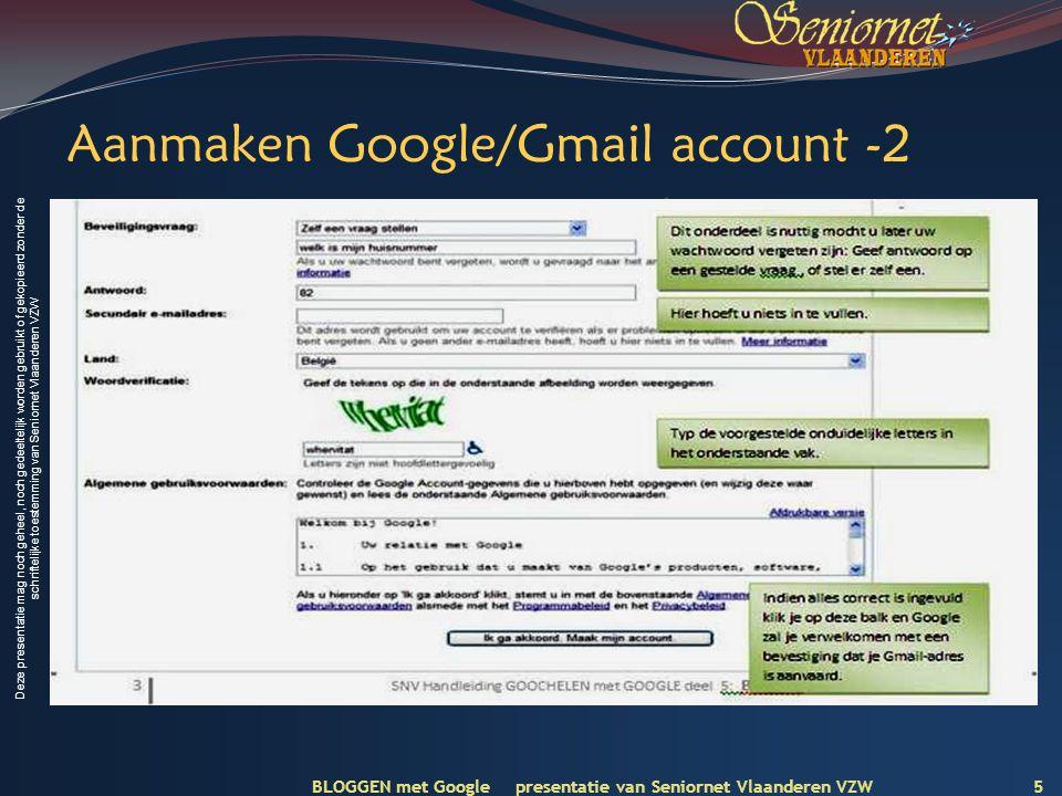 Deze presentatie mag noch geheel, noch gedeeltelijk worden gebruikt of gekopieerd zonder de schriftelijke toestemming van Seniornet Vlaanderen VZW Aanmaken Google/Gmail account -2 BLOGGEN met Google presentatie van Seniornet Vlaanderen VZW 5