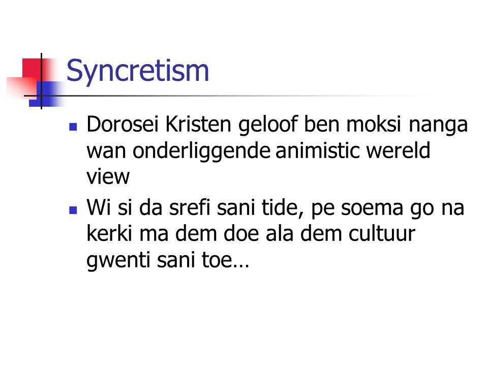 Syncretism Dorosei Kristen geloof ben moksi nanga wan onderliggende animistic wereld view Wi si da srefi sani tide, pe soema go na kerki ma dem doe ala dem cultuur gwenti sani toe…