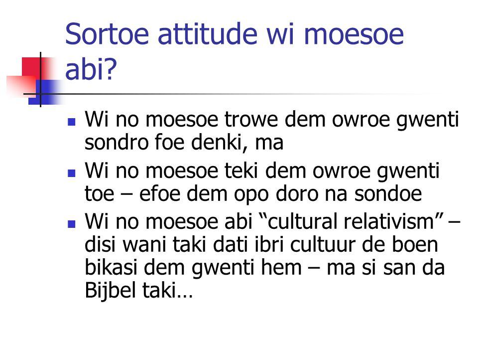 Sortoe attitude wi moesoe abi.