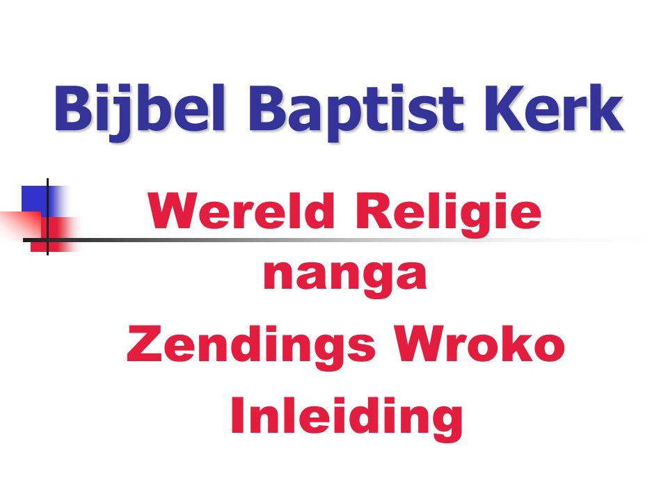 Bijbel Baptist Kerk Wereld Religie nanga Zendings Wroko Inleiding