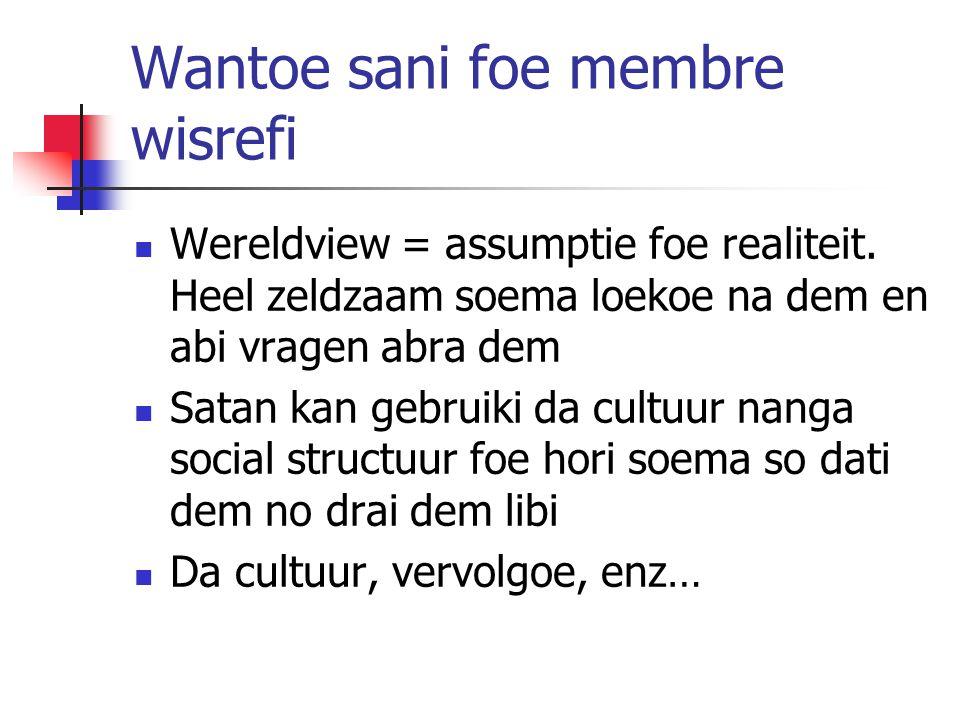 Wantoe sani foe membre wisrefi Wereldview = assumptie foe realiteit.