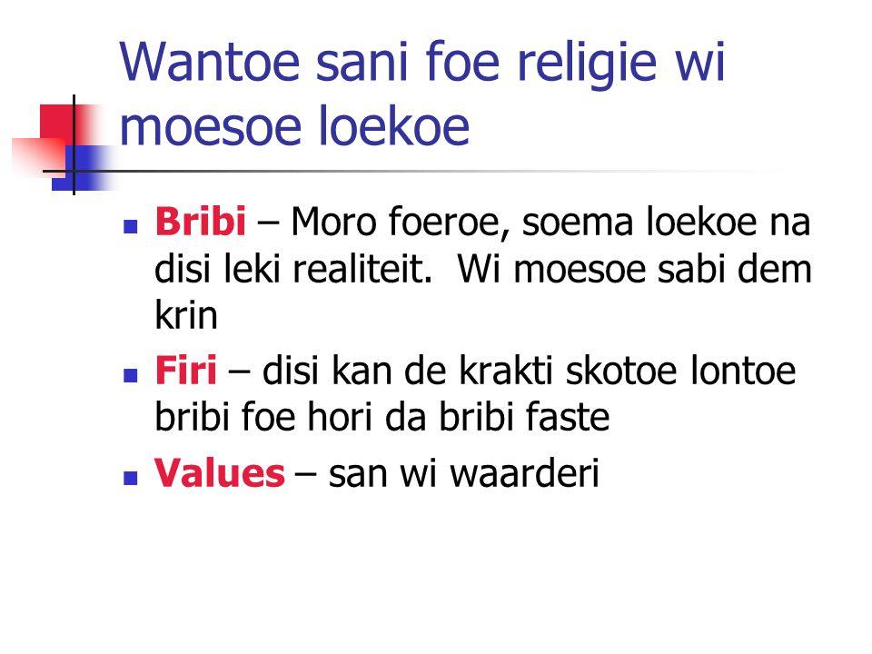 Wantoe sani foe religie wi moesoe loekoe Bribi – Moro foeroe, soema loekoe na disi leki realiteit.