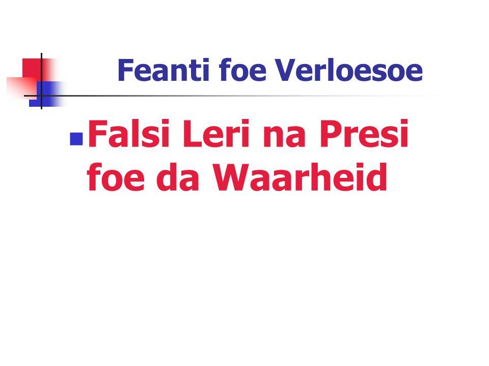 Feanti foe Verloesoe Falsi Leri na Presi foe da Waarheid