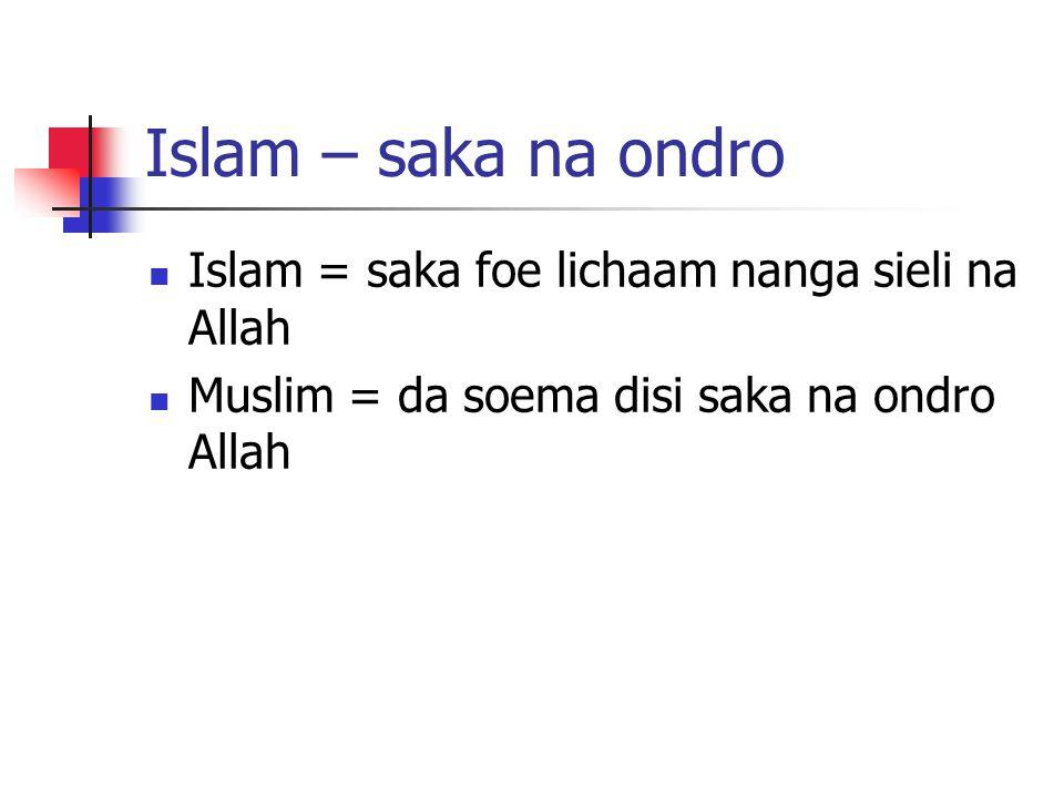 Islam – saka na ondro Islam = saka foe lichaam nanga sieli na Allah Muslim = da soema disi saka na ondro Allah