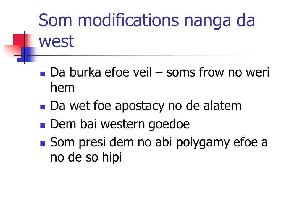 Som modifications nanga da west Da burka efoe veil – soms frow no weri hem Da wet foe apostacy no de alatem Dem bai western goedoe Som presi dem no abi polygamy efoe a no de so hipi