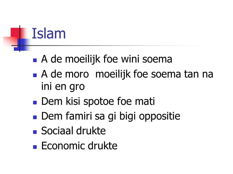 Islam A de moeilijk foe wini soema A de moro moeilijk foe soema tan na ini en gro Dem kisi spotoe foe mati Dem famiri sa gi bigi oppositie Sociaal drukte Economic drukte