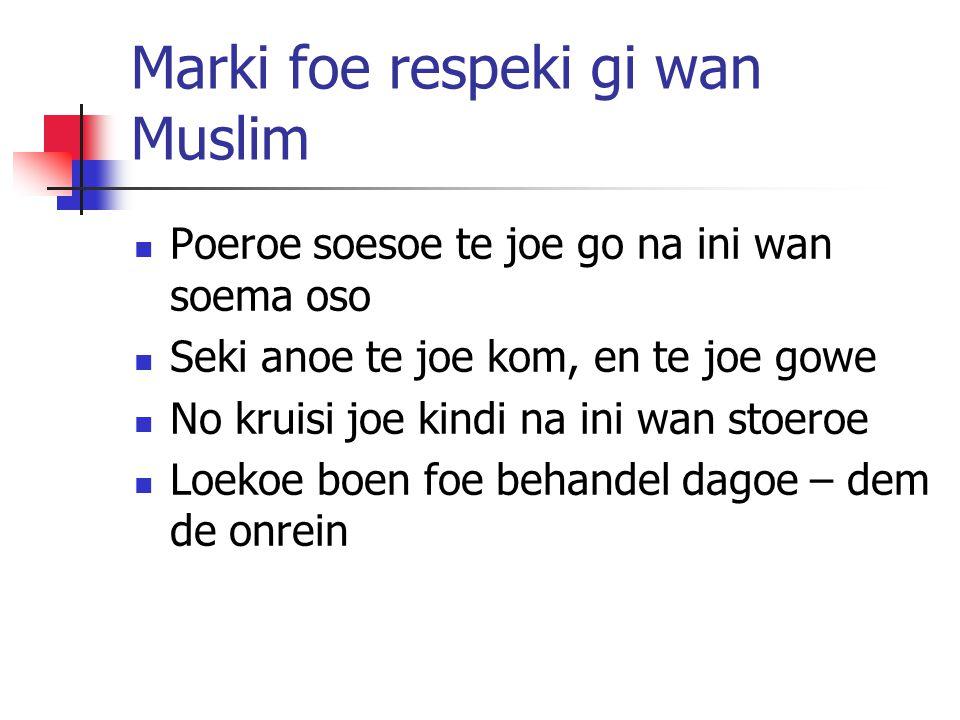Marki foe respeki gi wan Muslim Poeroe soesoe te joe go na ini wan soema oso Seki anoe te joe kom, en te joe gowe No kruisi joe kindi na ini wan stoeroe Loekoe boen foe behandel dagoe – dem de onrein