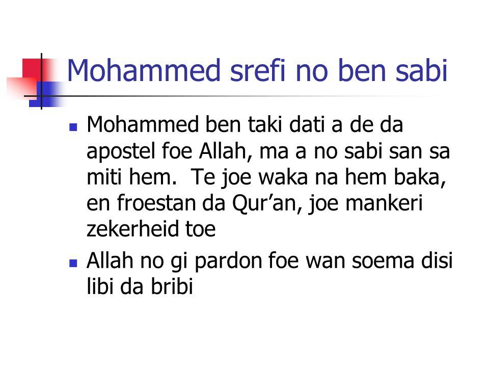 Mohammed srefi no ben sabi Mohammed ben taki dati a de da apostel foe Allah, ma a no sabi san sa miti hem.