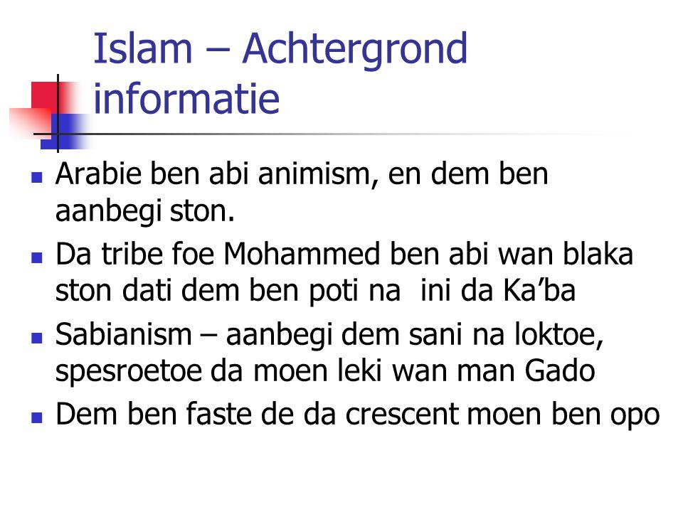 Islam – Achtergrond informatie Arabie ben abi animism, en dem ben aanbegi ston.