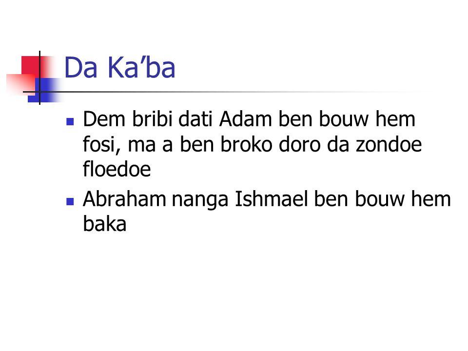 Da Ka'ba Dem bribi dati Adam ben bouw hem fosi, ma a ben broko doro da zondoe floedoe Abraham nanga Ishmael ben bouw hem baka