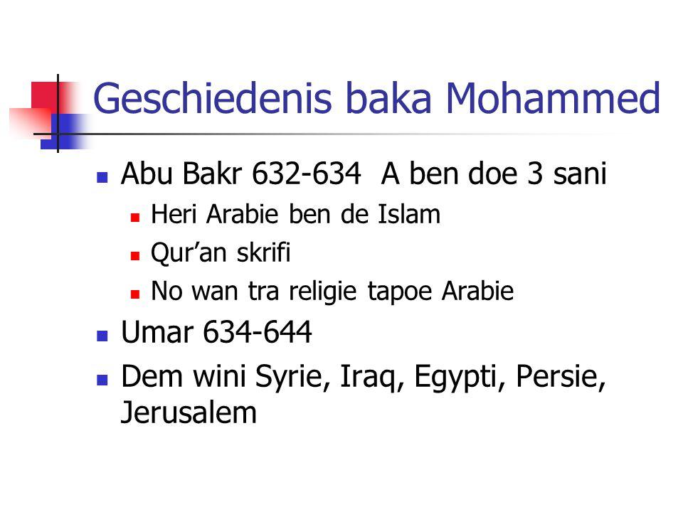 Geschiedenis baka Mohammed Abu Bakr 632-634 A ben doe 3 sani Heri Arabie ben de Islam Qur'an skrifi No wan tra religie tapoe Arabie Umar 634-644 Dem wini Syrie, Iraq, Egypti, Persie, Jerusalem