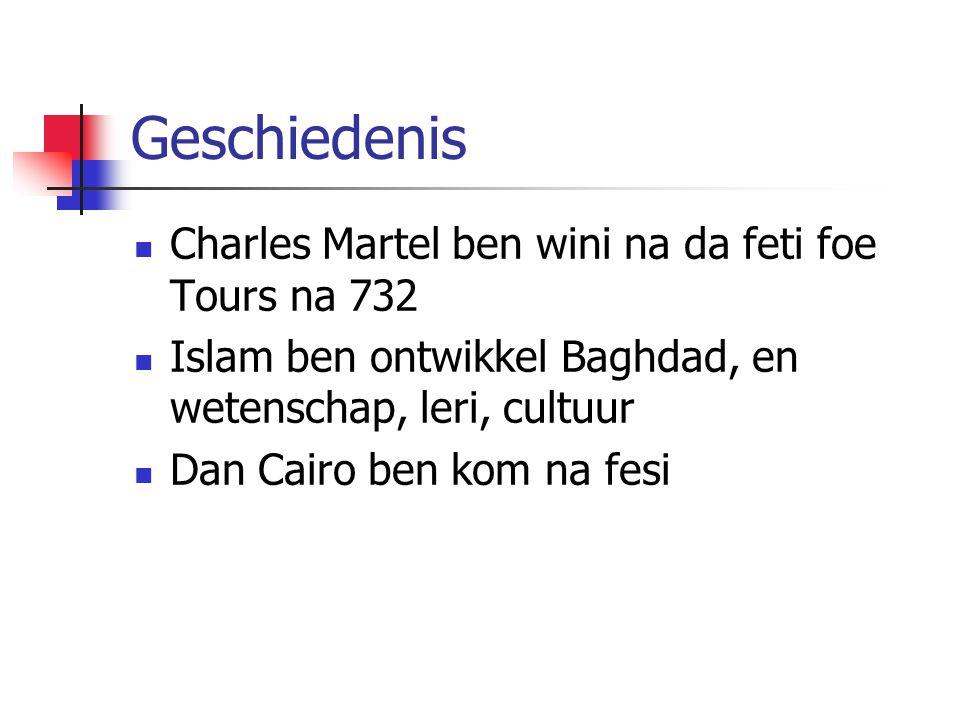 Geschiedenis Charles Martel ben wini na da feti foe Tours na 732 Islam ben ontwikkel Baghdad, en wetenschap, leri, cultuur Dan Cairo ben kom na fesi