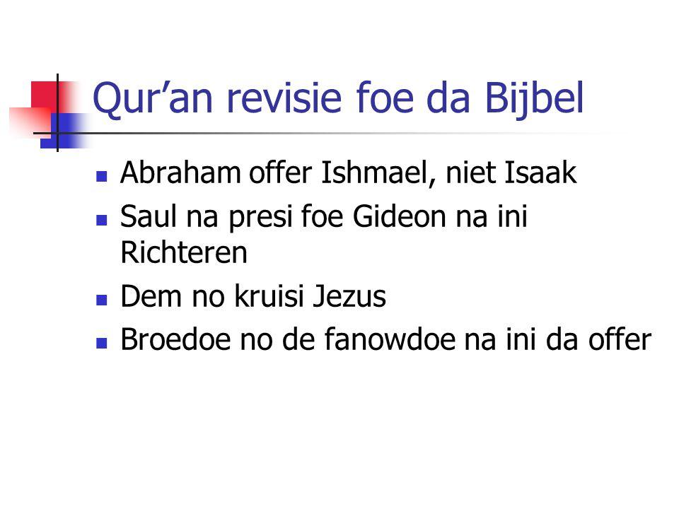 Qur'an revisie foe da Bijbel Abraham offer Ishmael, niet Isaak Saul na presi foe Gideon na ini Richteren Dem no kruisi Jezus Broedoe no de fanowdoe na ini da offer