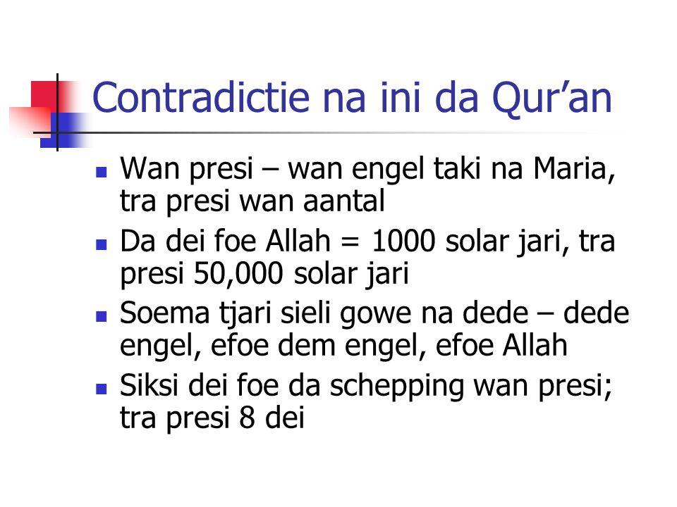 Contradictie na ini da Qur'an Wan presi – wan engel taki na Maria, tra presi wan aantal Da dei foe Allah = 1000 solar jari, tra presi 50,000 solar jari Soema tjari sieli gowe na dede – dede engel, efoe dem engel, efoe Allah Siksi dei foe da schepping wan presi; tra presi 8 dei