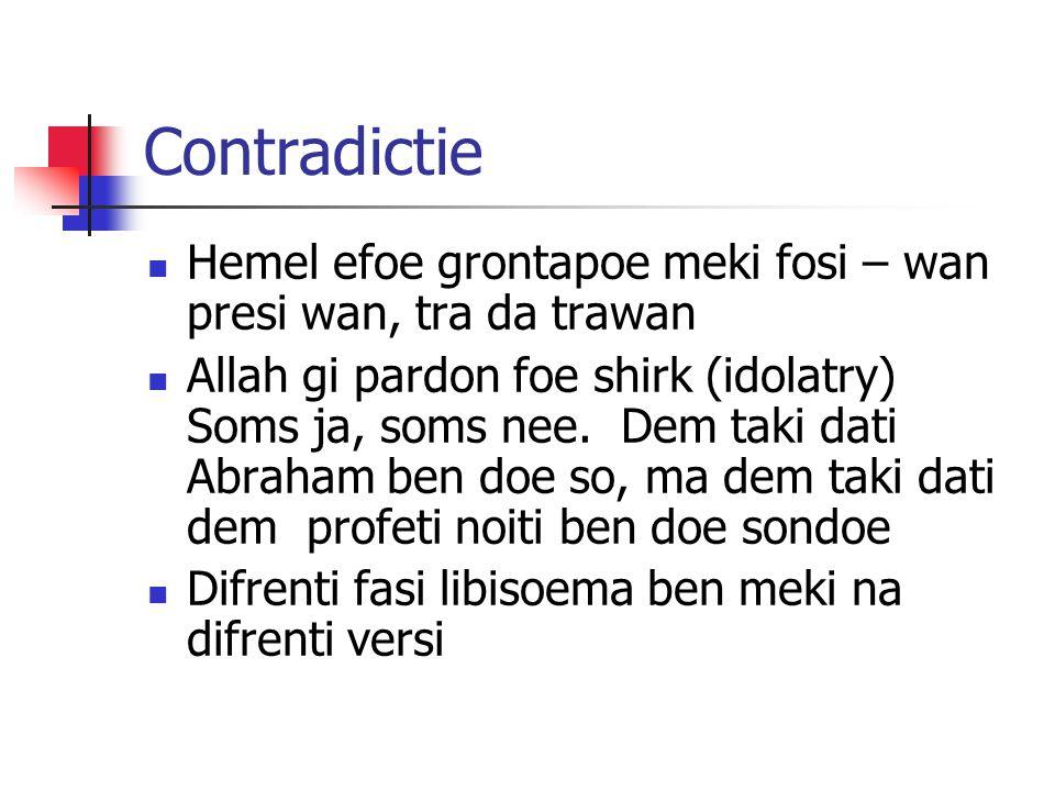 Contradictie Hemel efoe grontapoe meki fosi – wan presi wan, tra da trawan Allah gi pardon foe shirk (idolatry) Soms ja, soms nee.