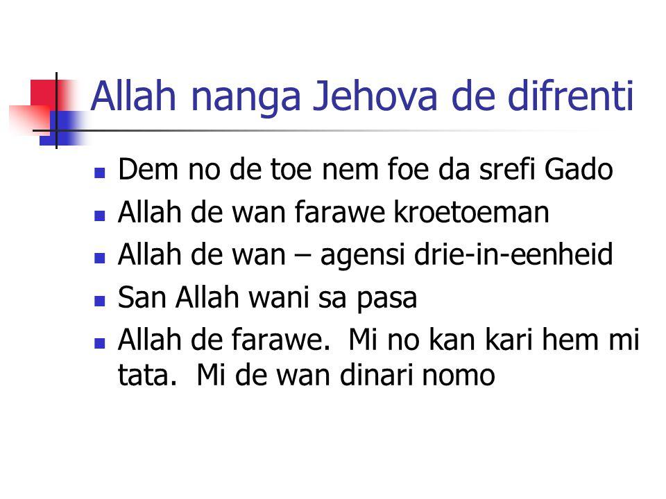 Allah nanga Jehova de difrenti Dem no de toe nem foe da srefi Gado Allah de wan farawe kroetoeman Allah de wan – agensi drie-in-eenheid San Allah wani sa pasa Allah de farawe.