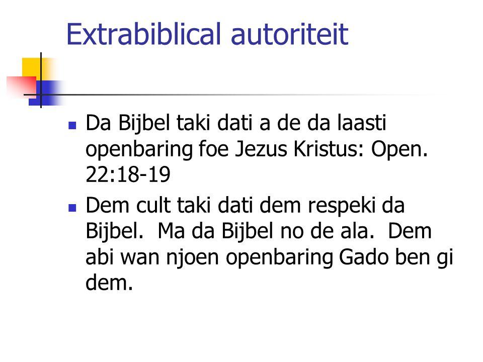 Extrabiblical autoriteit Da Bijbel taki dati a de da laasti openbaring foe Jezus Kristus: Open. 22:18-19 Dem cult taki dati dem respeki da Bijbel. Ma