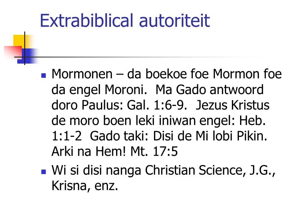 Extrabiblical autoriteit Mormonen – da boekoe foe Mormon foe da engel Moroni. Ma Gado antwoord doro Paulus: Gal. 1:6-9. Jezus Kristus de moro boen lek